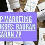 Konsep Marketing Mix Sukses: Bauran Pemasaran 7P
